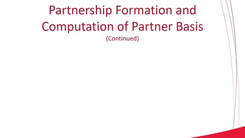 Thumbnail for entry ACCT 8030 L2-2 Partnership Formation and Computation of Partner Basis