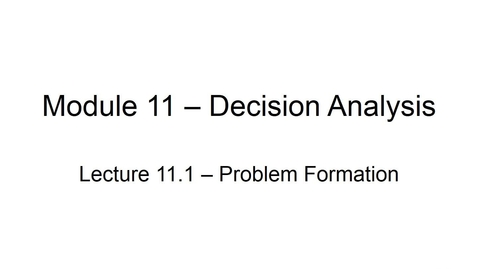 Thumbnail for entry BANA2082 White L11.1 Decision Analysis Problem Formation