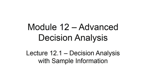 Thumbnail for entry BANA2082 White L12.1 Decision Analysis with Sample Information