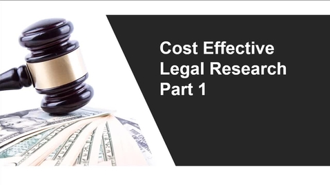 Thumbnail for entry Cost-Effective Legal Research Part 1
