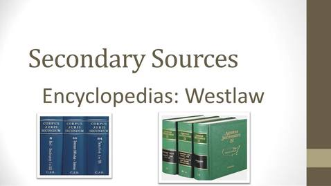 Thumbnail for entry Researching Secondary Sources Video: Finding and Using Encyclopedias on Westlaw -- by Susan Boland