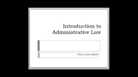 Thumbnail for entry Introduction to Administrative Law -- by Ron Jones
