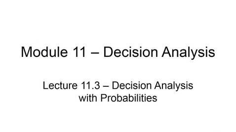 Thumbnail for entry BANA2082 White L11.3 Decision Analysis With Probabilities