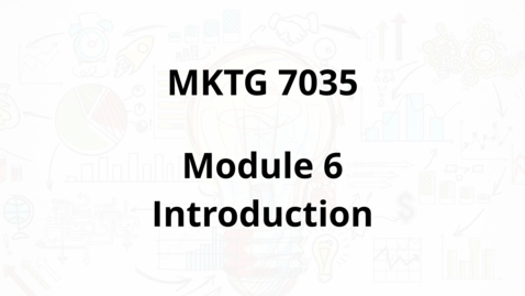 Thumbnail for entry MKTG 7035 - Module 6 Introduction