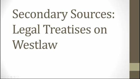 Thumbnail for entry Researching Secondary Sources Video: Finding and Using Treatises on Westlaw -- by Susan Boland