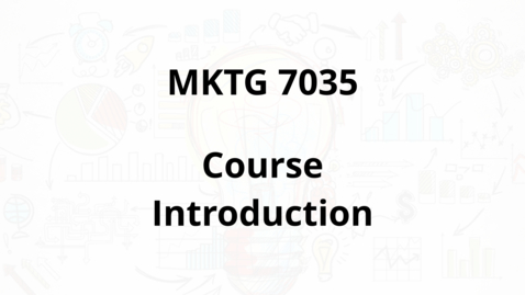 Thumbnail for entry MKTG 7035 - Course Introduction