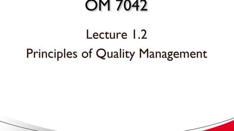 Thumbnail for entry OM 7042 Lecture 1.2 Principles of Quality Management