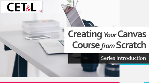 Thumbnail for entry Series Introduction | Creating Your Canvas Course from Scratch