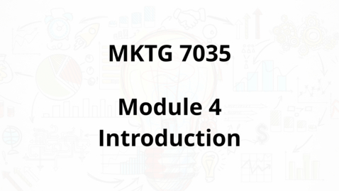 Thumbnail for entry MKTG 7035 - Module 4 Introduction