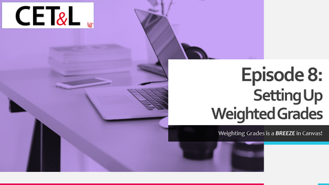 Thumbnail for entry Setting Up Weighted Grades   Episode 8 - Creating Your Cavnas Course from Scratch