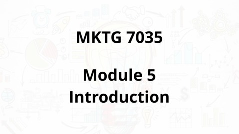Thumbnail for entry MKTG 7035 - Module 5 Introduction