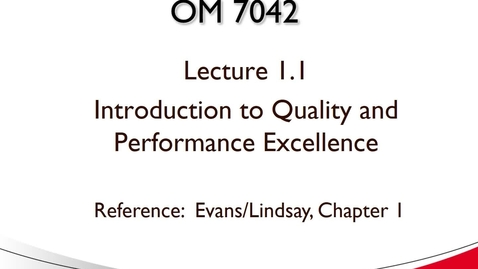Thumbnail for entry OM 7042 Lecture 1.1 Introduction to Quality and Performance Excellence