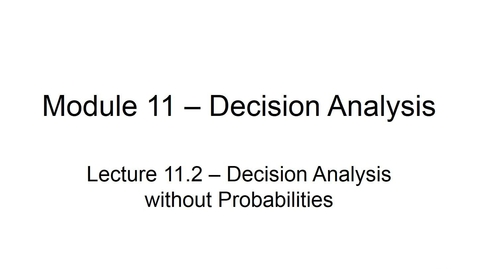 Thumbnail for entry BANA2082 White L11.2 Decision Analysis Without Probabilities