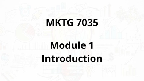 Thumbnail for entry MKTG 7035 - Module 1 Introduction