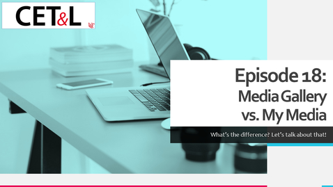 Thumbnail for entry Media Gallery vs My Media | Episode 18 - Creating Your Canvas Course from Scratch