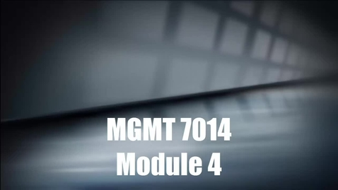 Thumbnail for entry MGMT 7014 Module 4 Introduction