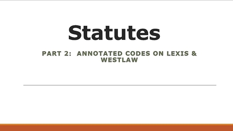 Thumbnail for entry Researching Statutes: Annotated Codes on Lexis & Westlaw