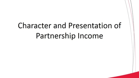 Thumbnail for entry ACCT 8030 L5-1 Character and Presentation of Partnership Income