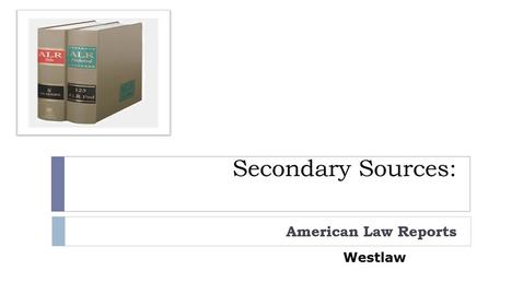 Thumbnail for entry Researching Secondary Sources Video: Finding and Using ALRs on Westlaw -- by Susan Boland