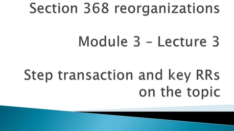 Thumbnail for entry Section 368 Reorganizations: Step Transaction and Key RRs on the Topic