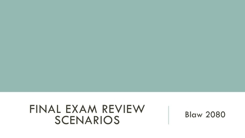 Thumbnail for entry BLAW2080 15-Final Exam Review Scenarios-narrated 042317-4