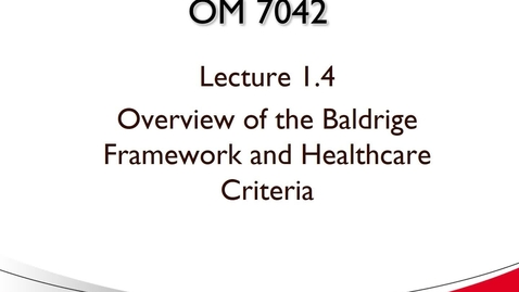 Thumbnail for entry OM 7042 Lecture 1.4 Overview of the Baldrige Healthcare Criteria