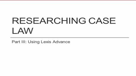 Thumbnail for entry Researching Case Law on Lexis Advance Video -- by Shannon Kemen