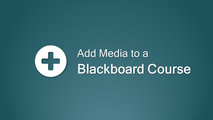 How to Add Media to Blackboard