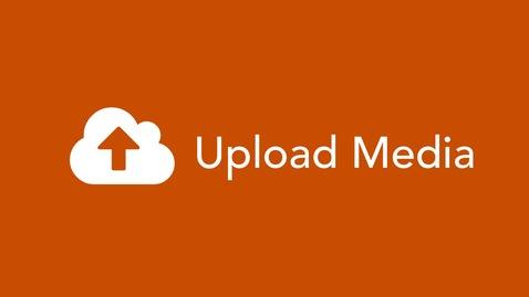 Thumbnail for entry Upload Media