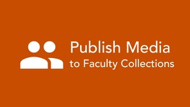 Thumbnail for entry Publish Media to Faculty Collections