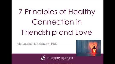 Thumbnail for entry ECGC - 7 Principles of Healthy Connection in Friendship and Love