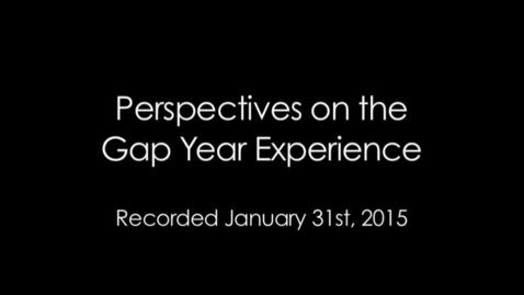 Thumbnail for entry Perspectives on the Gap Year Experience (2015)