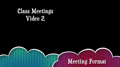 Thumbnail for entry Class Meetings - Video 2 - Meeting Format