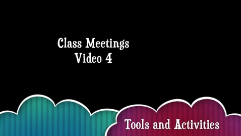 Thumbnail for entry Class Meetings - Video 4 - Tools and Activities