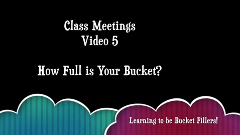 Thumbnail for entry Class Meetings - Video 5 - How Full Is Your Bucket