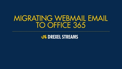 Thumbnail for entry How to Migrate Email from Drexel Webmail to Office 365