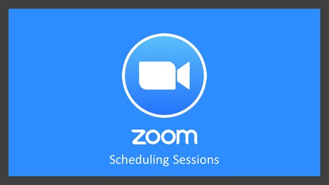 Thumbnail for entry Zoom: Scheduling Sessions