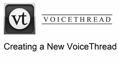 Thumbnail for entry VoiceThread - Creating a New VoiceThread