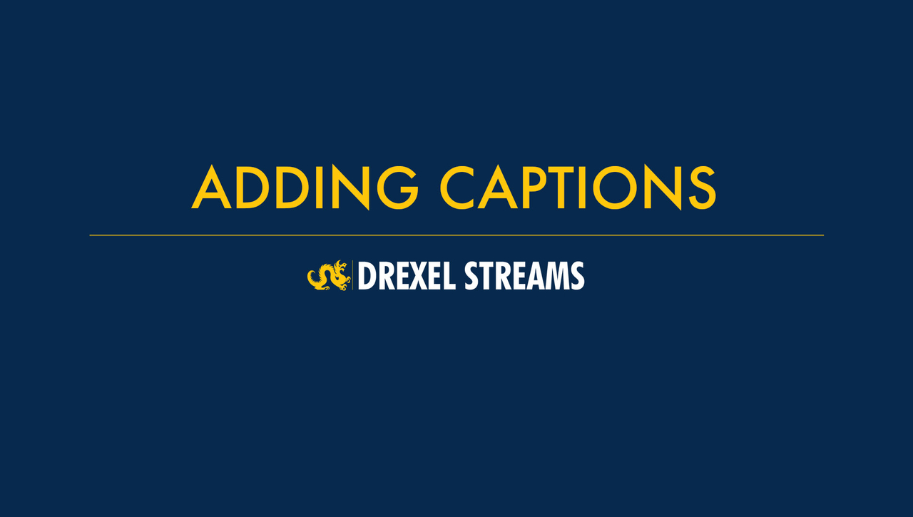 Drexel Streams - Adding Captions