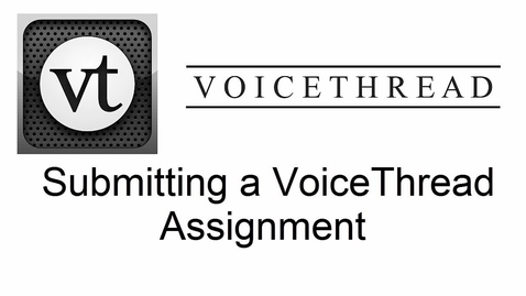 Thumbnail for entry VoiceThread - Submitting a VoiceThread Assignment