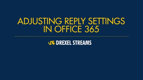 Thumbnail for entry Office 365: Changing Default Reply Settings
