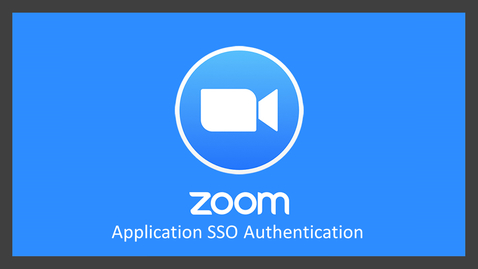 Thumbnail for entry Zoom: Application SSO Authentication
