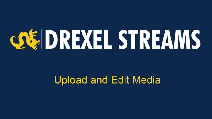 Drexel Streams - Upload Media and Edit