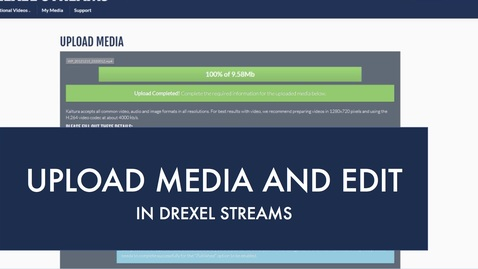 Thumbnail for entry Drexel Streams - Upload Media and Edit
