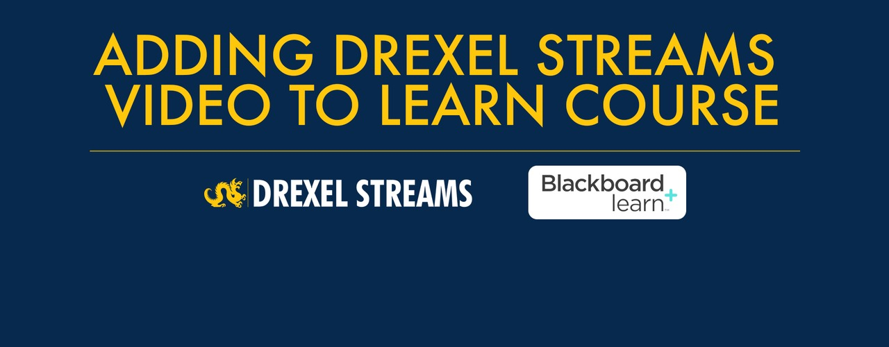 Adding a Drexel Streams Video to Your Learn Course