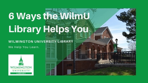 Thumbnail for entry 6 Ways the WilmU Library Helps!
