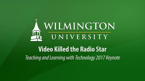 Thumbnail for entry Video Killed the Radio Star:  How Video and Multimedia Has Changed Everything in Education