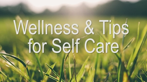 Thumbnail for entry Wellness Tips & Self Care