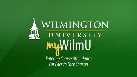 Thumbnail for entry MyWilmU - Entering Course Attendance:  Face-to-Face Courses