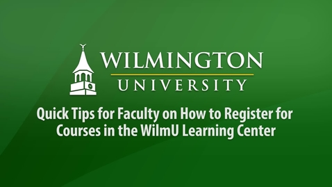 Thumbnail for entry Quick Tips for Faculty on How to Register for Courses in the WilmU Learning Center